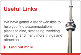Useful Links - We have gather a list of websites to help you find accomodations, places to dine, siteseeing, wedding planning and attractions from Hamilton to Oakville to Toronto.